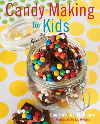 Candy Making for Kids By Whitmore, Courtney Dial
